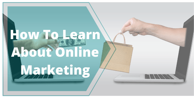 How to Learn About Online Marketing