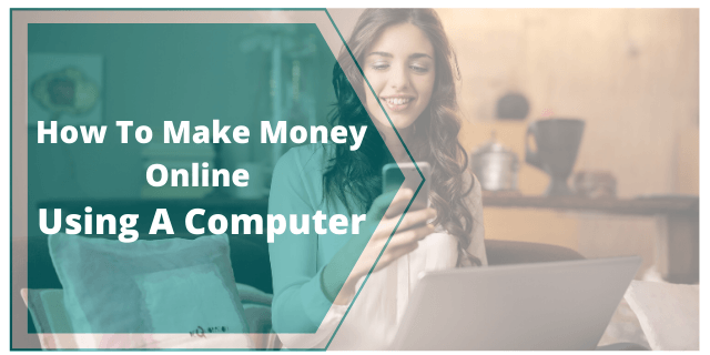 How To Make Money Online Using A Computer