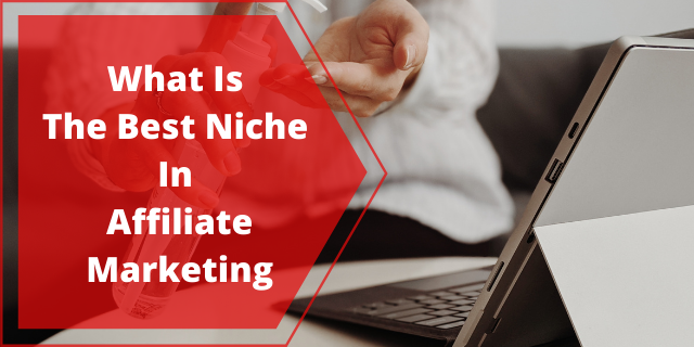 What Is The Best Niche In Affiliate Marketing
