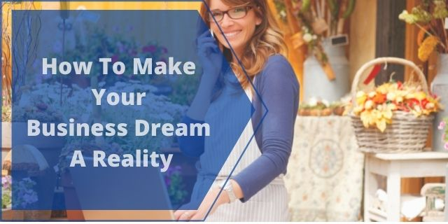How To Make Your Business Dream A Reality