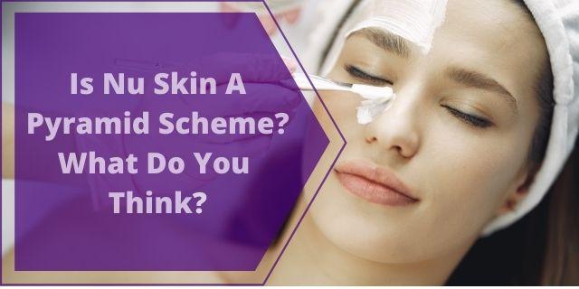 Is Nu Skin A Pyramid Scheme?